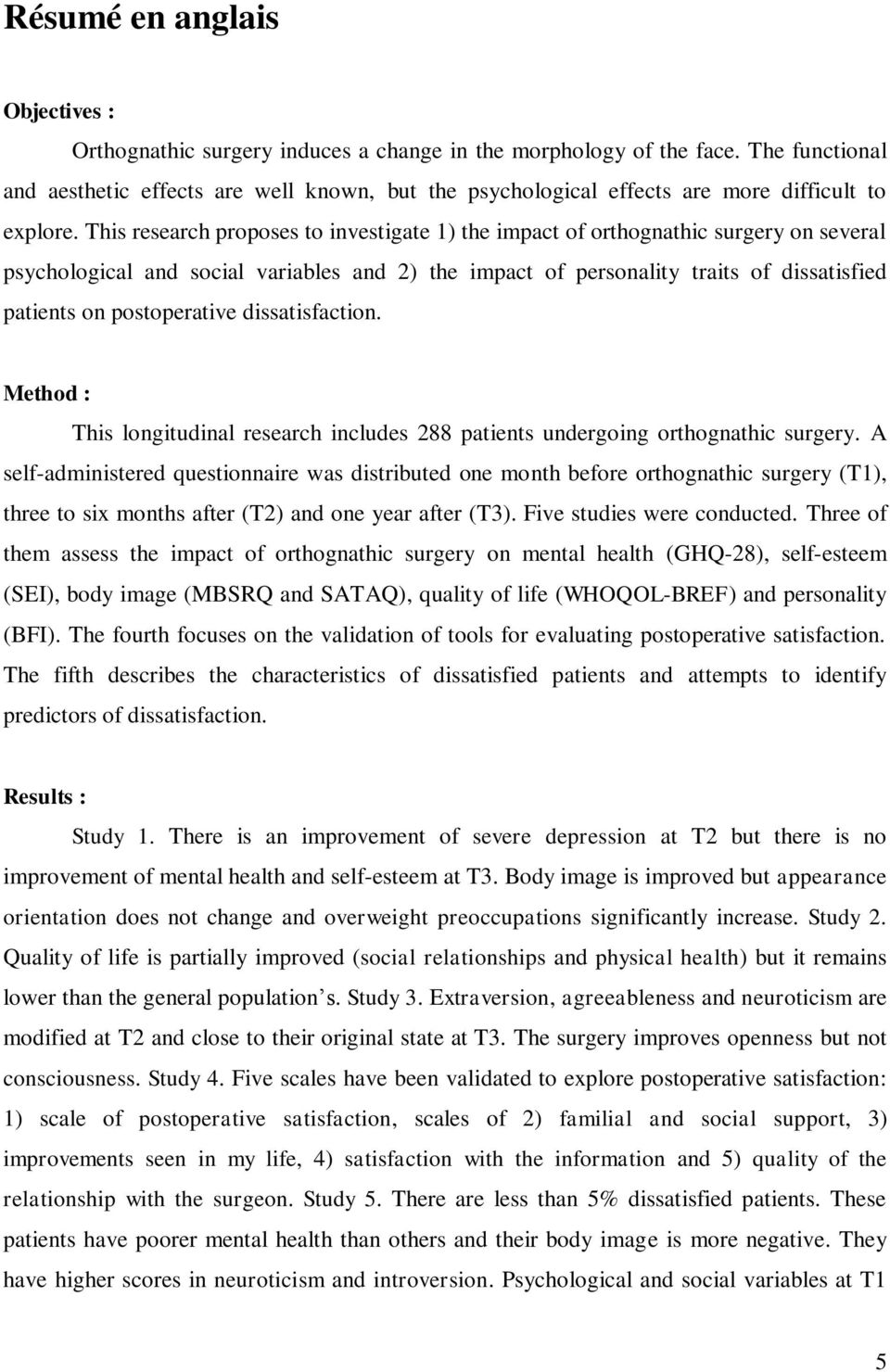 This research proposes to investigate 1) the impact of orthognathic surgery on several psychological and social variables and 2) the impact of personality traits of dissatisfied patients on