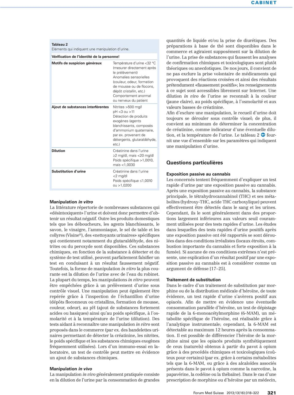 ) Comportement anormal ou nerveux du patient Ajout de substances interférentes Dilution Substitution d urine Nitrites >500 mg/l ph <3 ou >11 Détection de produits exogènes (agents blanchissants,