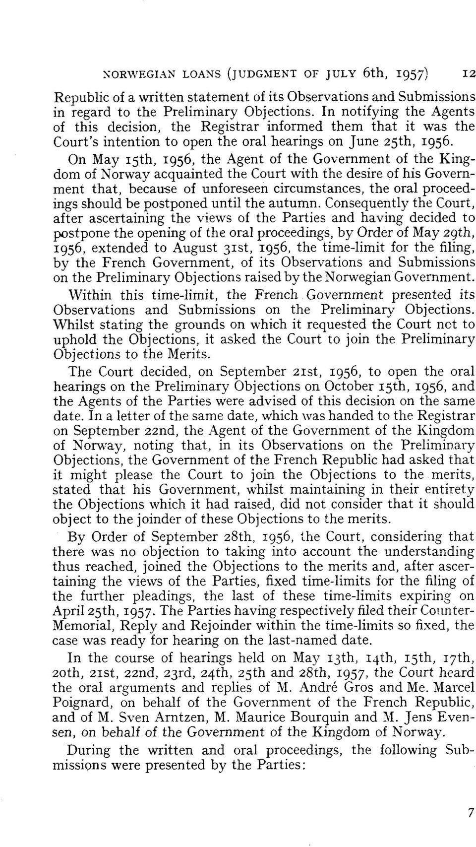 On May 15th, 1956, the Agent of the Govemment of the Kingdom of Norway acquainted the Court with the desire of his Government that, because of unforeseen circumstances, the oral proceedings should be