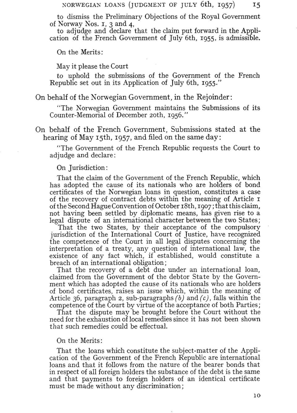On the Merits: May it please the Court to uphold the submissions of the Government of the French Republic set out in its Application of July 6th, 1955.