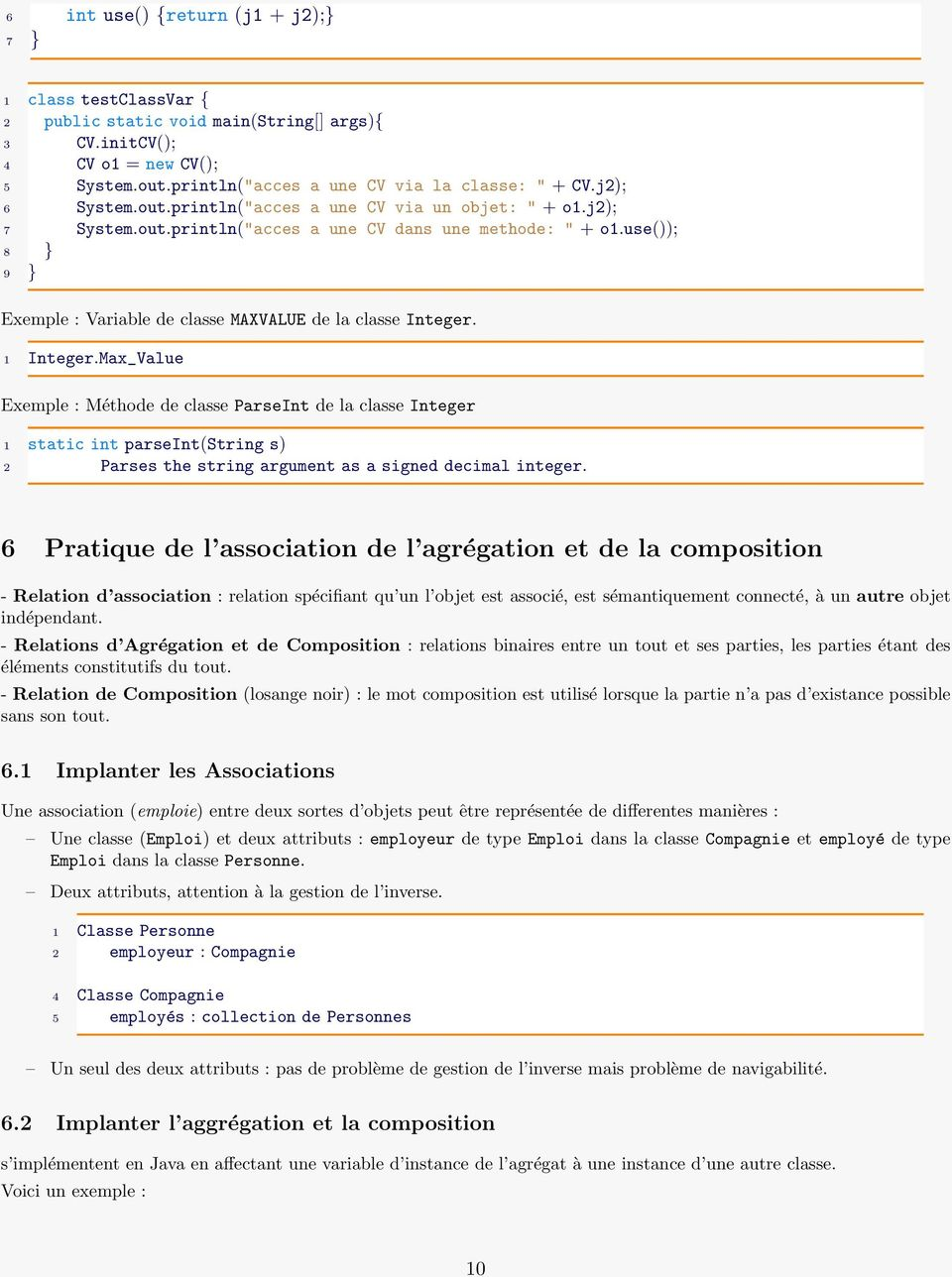use()); 8 } 9 } Exemple : Variable de classe MAXVALUE de la classe Integer. 1 Integer.