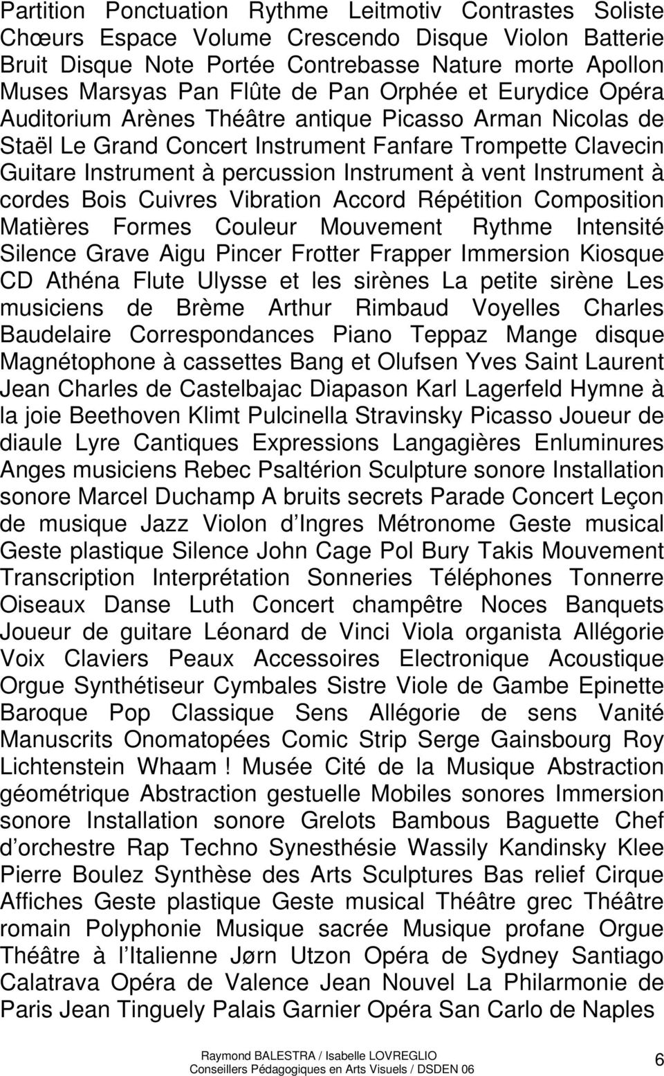 Instrument à cordes Bois Cuivres Vibration Accord Répétition Composition Matières Formes Couleur Mouvement Rythme Intensité Silence Grave Aigu Pincer Frotter Frapper Immersion Kiosque CD Athéna Flute