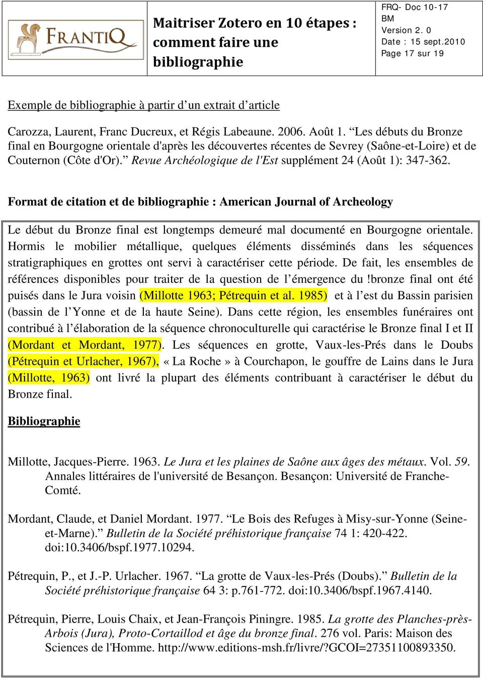 Format de citation et de : American Journal of Archeology Le début du Bronze final est longtemps demeuré mal documenté en Bourgogne orientale.