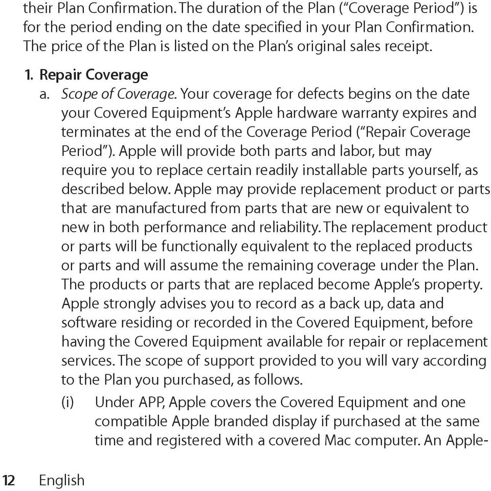 Your coverage for defects begins on the date your Covered Equipment s Apple hardware warranty expires and terminates at the end of the Coverage Period ( Repair Coverage Period ).