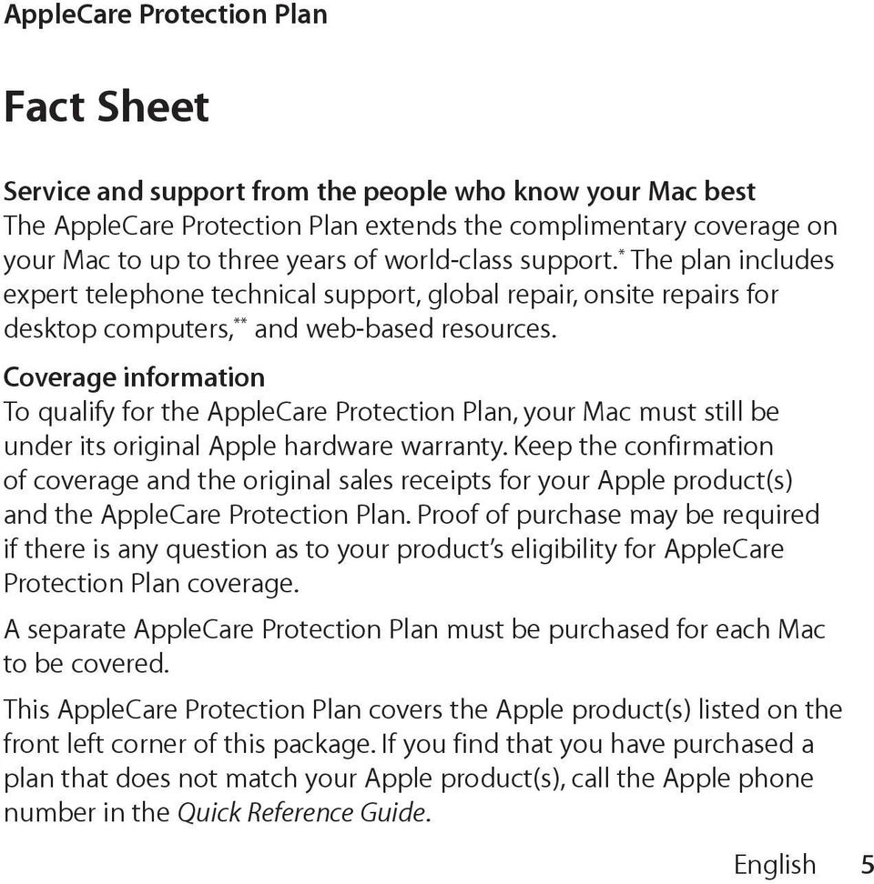 Coverage information To qualify for the AppleCare Protection Plan, your Mac must still be under its original Apple hardware warranty.