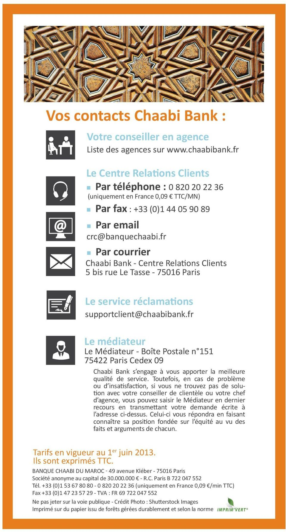 fr Par courrier Chaabi Bank - Centre Relations Clients 5 bis rue Le Tasse - 75016 Paris Le service réclamations supportclient@chaabibank.