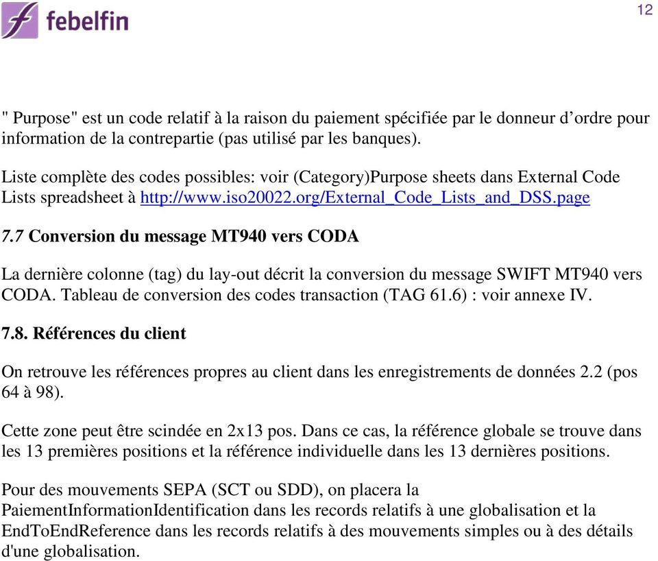 7 Conversion du message MT940 vers CODA La dernière colonne (tag) du lay-out décrit la conversion du message SWIFT MT940 vers CODA. Tableau de conversion des codes transaction (TAG 61.