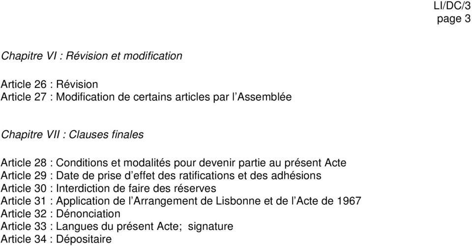 d effet des ratifications et des adhésions Article 30 : Interdiction de faire des réserves Article 31 : Application de l