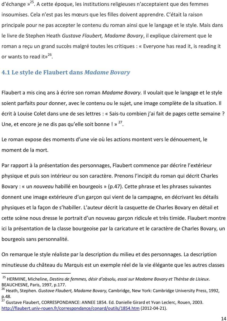 Mais dans le livre de Stephen Heath Gustave Flaubert, Madame Bovary, il explique clairement que le roman a reçu un grand succès malgré toutes les critiques : «Everyone has read it, is reading it or