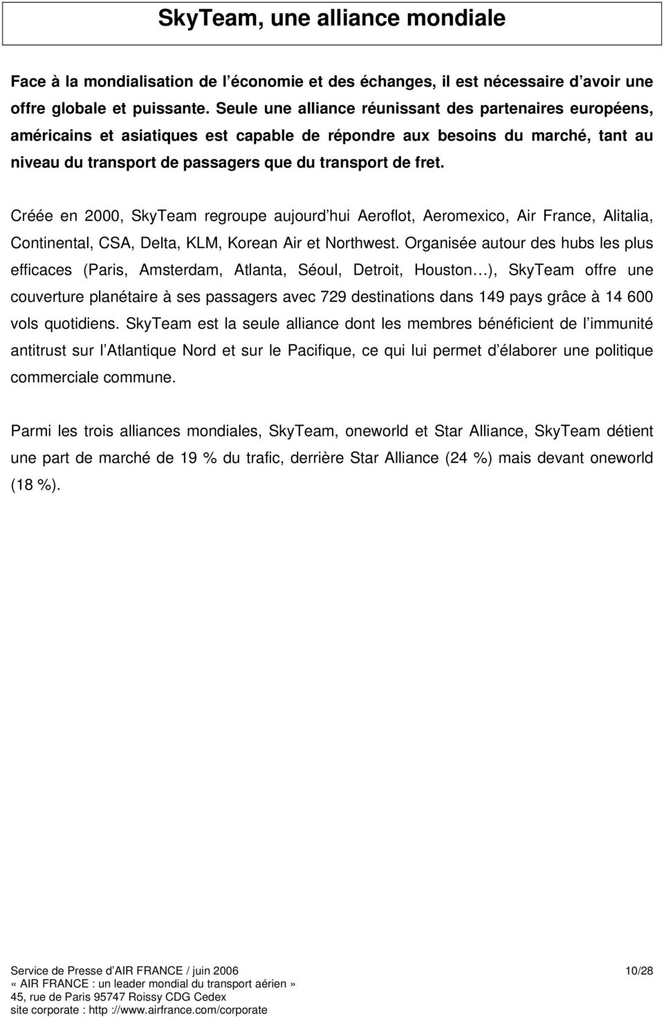 Créée en 2000, SkyTeam regroupe aujourd hui Aeroflot, Aeromexico, Air France, Alitalia, Continental, CSA, Delta, KLM, Korean Air et Northwest.