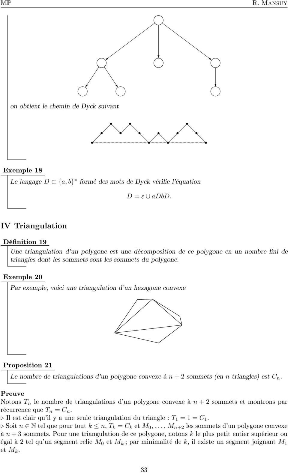 Exemple 20 Par exemple, voici une triangulation d'un hexagone convexe Proposition 21 Le nombre de triangulations d'un polygone convexe à n + 2 sommets (en n triangles) est C n.