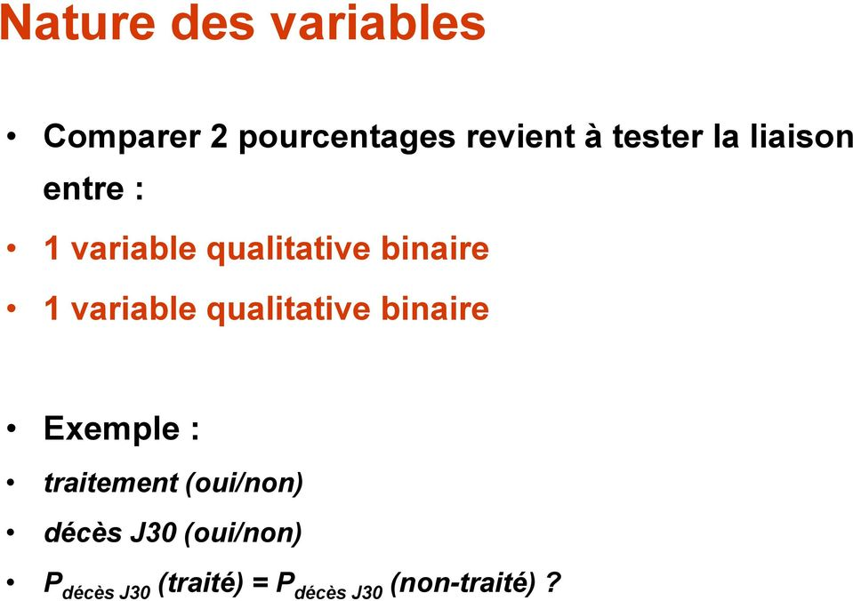 variable qualitative binaire Exemple : traitement (oui/non)
