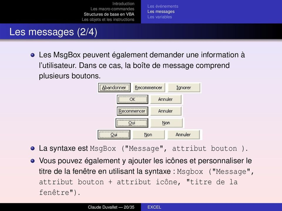 "La syntaxe est MsgBox (""Message"", attribut bouton )."