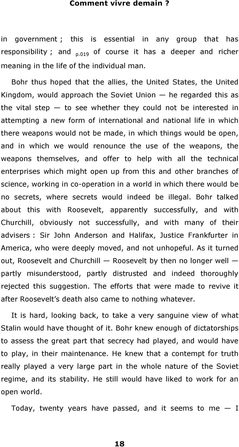 new form of international and national life in which there weapons would not be made, in which things would be open, and in which we would renounce the use of the weapons, the weapons themselves, and