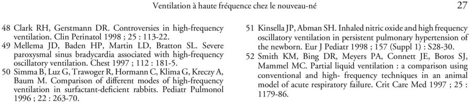 50 Simma B, Luz G, Trawoger R, Hormann C, Klima G, Kreczy A, Baum M. Comparison of different modes of high-frequency ventilation in surfactant-deficient rabbits. Pediatr Pulmonol 1996 ; 22 : 263-70.