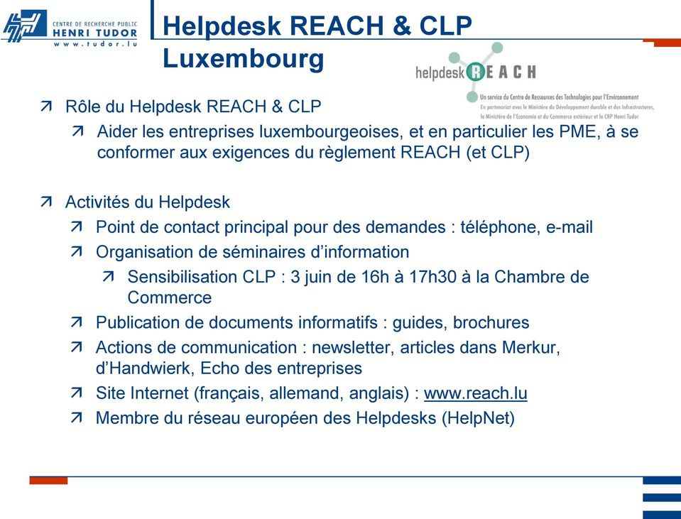 Sensibilisation CLP : 3 juin de 16h à 17h30 à la Chambre de Commerce Publication de documents informatifs : guides, brochures Actions de communication :