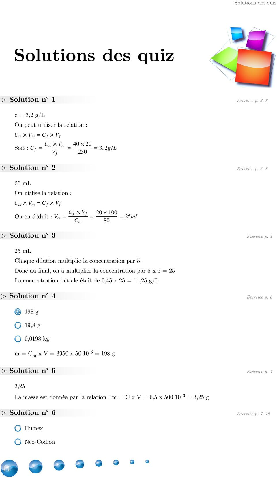 Donc au final, on a multiplier la concentration par 5 x 5 = 25 La concentration initiale était de 0,45 x 25 = 11,25 g/l > Solution n 4 Exercice p.