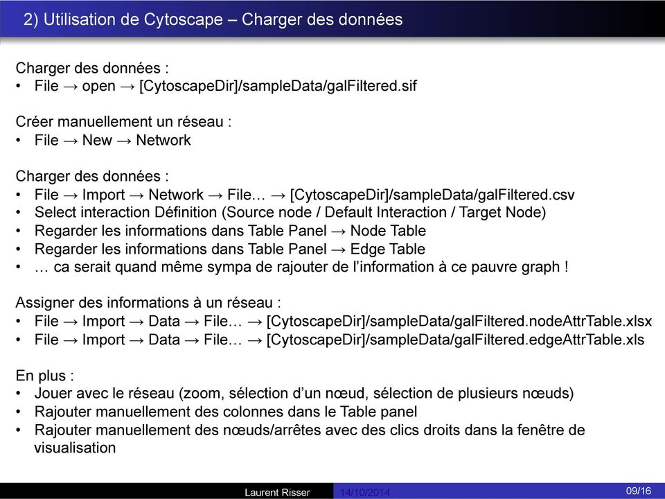 csv Select interaction Définition (Source node / Default Interaction / Target Node) Regarder les informations dans Table Panel Node Table Regarder les informations dans Table Panel Edge Table ca