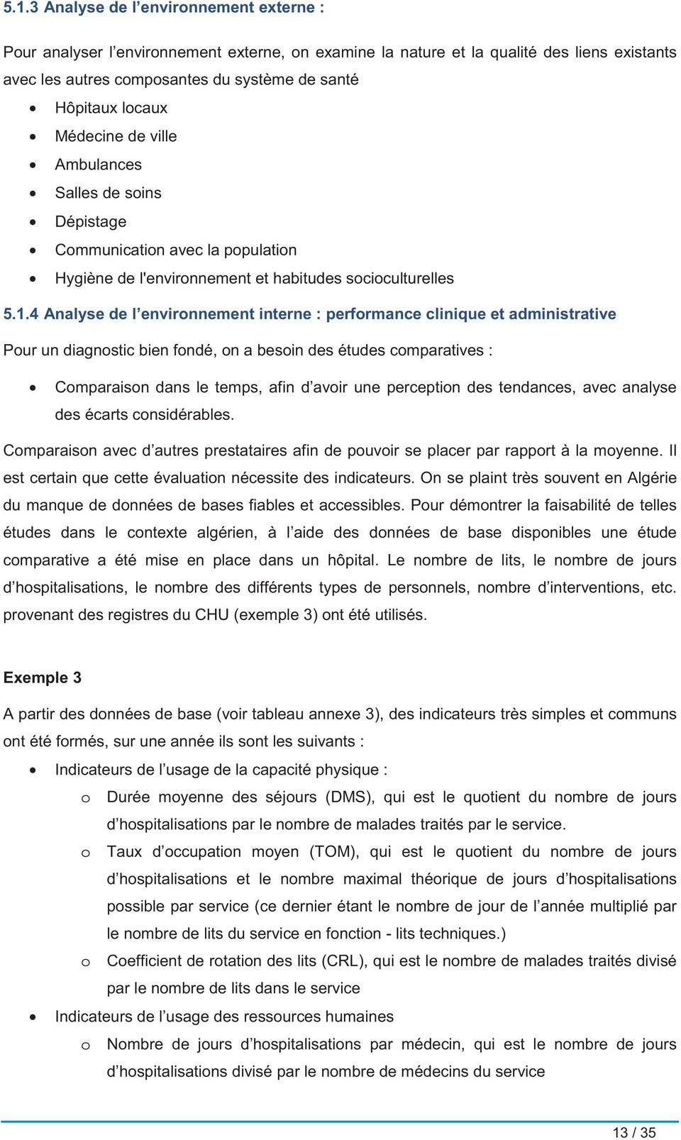4 Analyse de l environnement interne : performance clinique et administrative Pour un diagnostic bien fondé, on a besoin des études comparatives : Comparaison dans le temps, afin d avoir une
