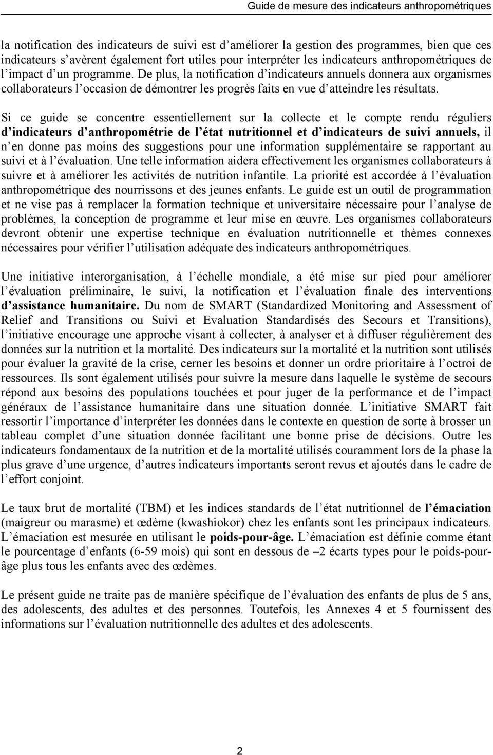 Si ce guide se concentre essentiellement sur la collecte et le compte rendu réguliers d indicateurs d anthropométrie de l état nutritionnel et d indicateurs de suivi annuels, il n en donne pas moins
