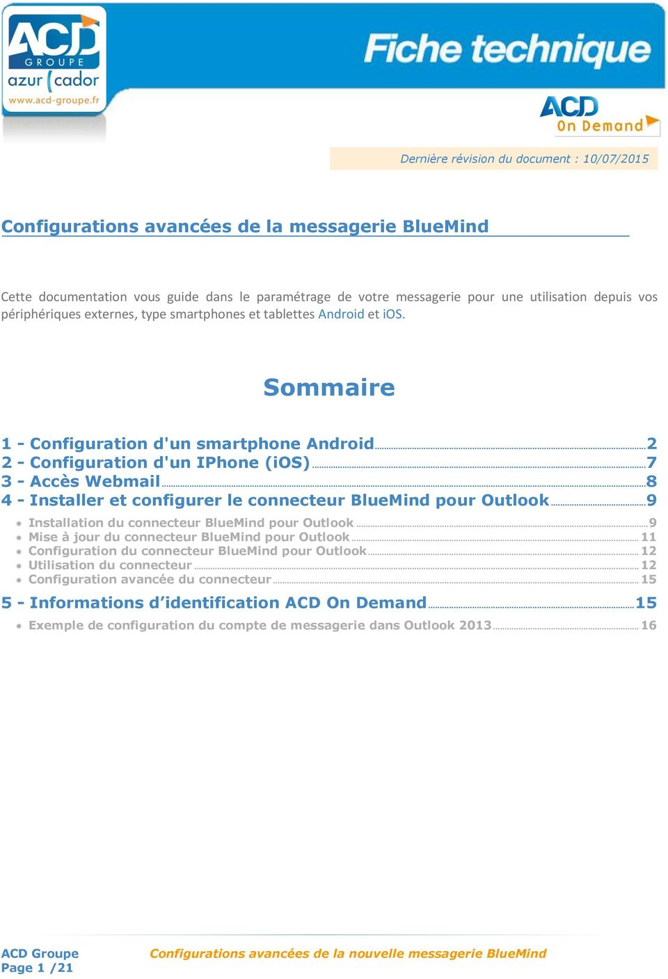 .. 8 4 - Installer et configurer le connecteur BlueMind pour Outlook... 9 Installation du connecteur BlueMind pour Outlook... 9 Mise à jour du connecteur BlueMind pour Outlook.
