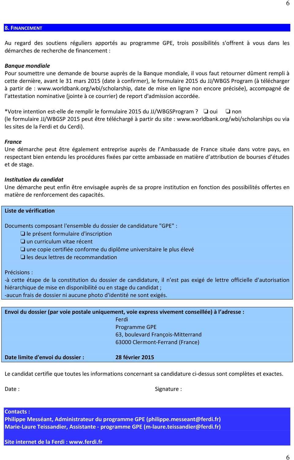 partir de : www.worldbank.org/wbi/scholarship, date de mise en ligne non encore précisée), accompagné de l attestation nominative (jointe à ce courrier) de report d'admission accordée.