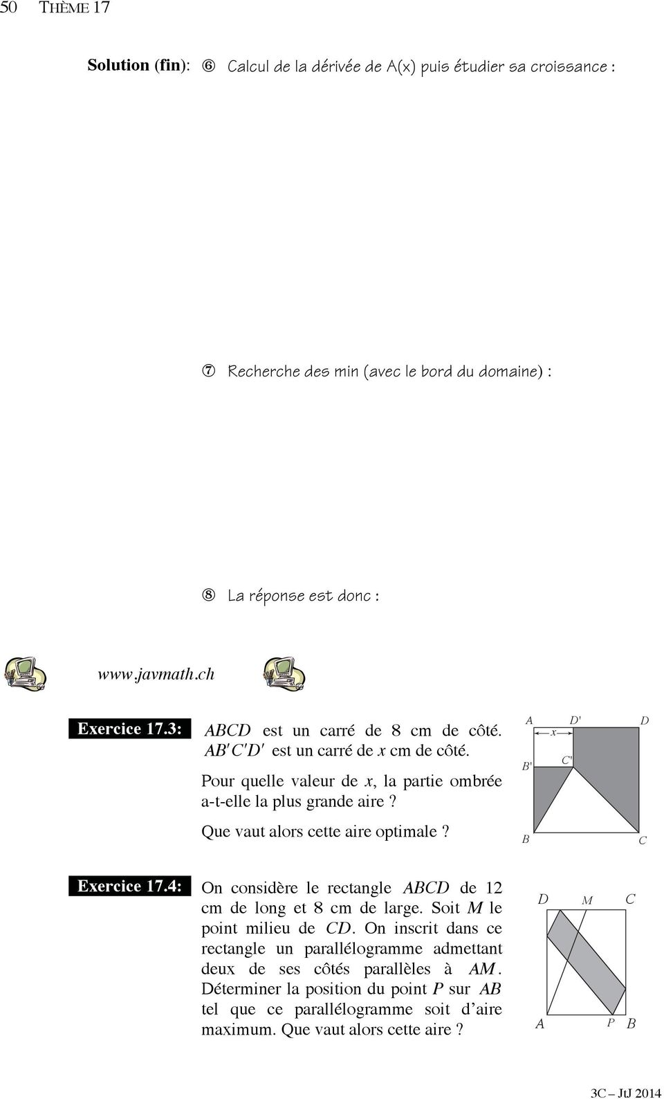 A B' x C' D' D Que vaut alors cette aire optimale? B C Exercice 17.4: On considère le rectangle ABCD de 12 cm de long et 8 cm de large. Soit M le point milieu de CD.