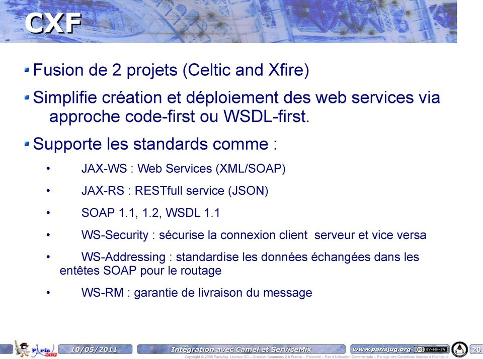 Supporte les standards comme : JAX-WS : Web Services (XML/SOAP) JAX-RS : RESTfull service (JSON) SOAP 1.1, 1.
