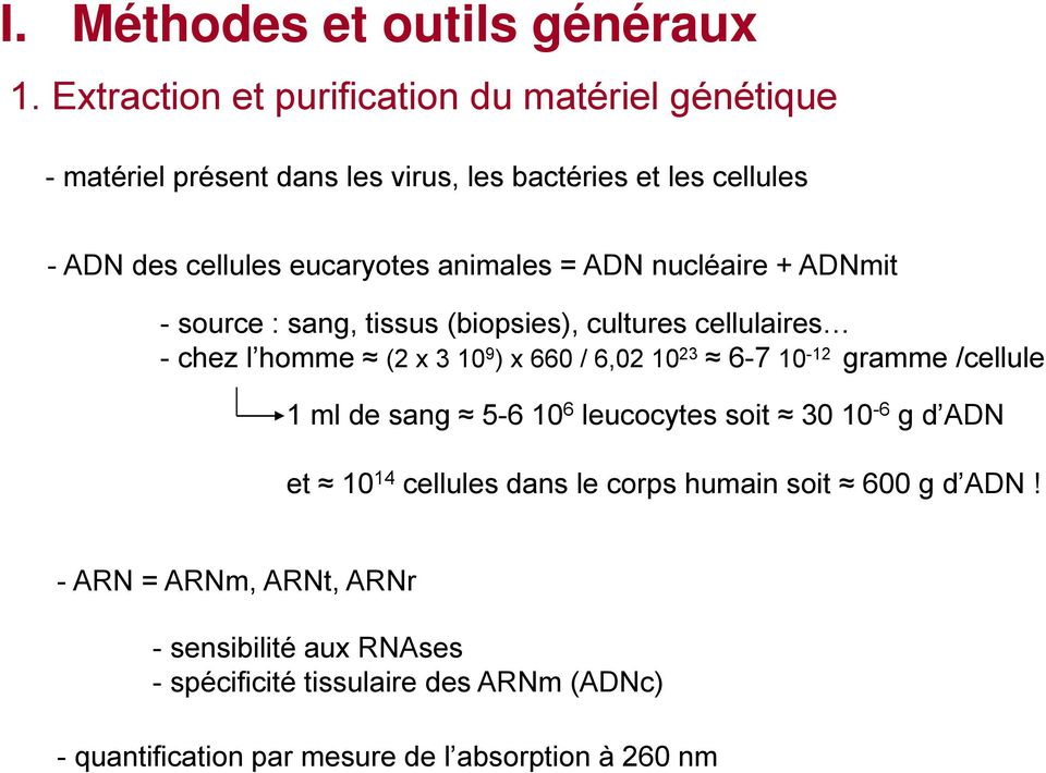 cellules eucaryotes animales = ADN nucléaire + ADNmit - source : sang, tissus (biopsies), cultures cellulaires - chez l homme (2 x 3 10 9 ) x 660 / 6,02 10 23 6-7