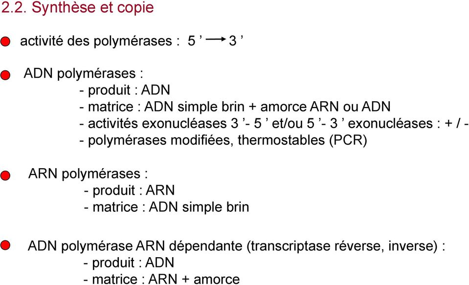 / - - polymérases modifiées, thermostables (PCR) ARN polymérases : - produit : ARN - matrice : ADN simple