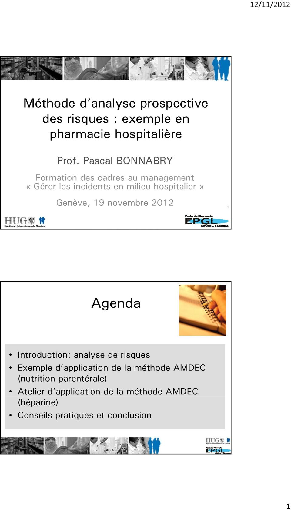 Genève, 19 novembre 2012 1 Agenda Introduction: analyse de risques Exemple d application de la