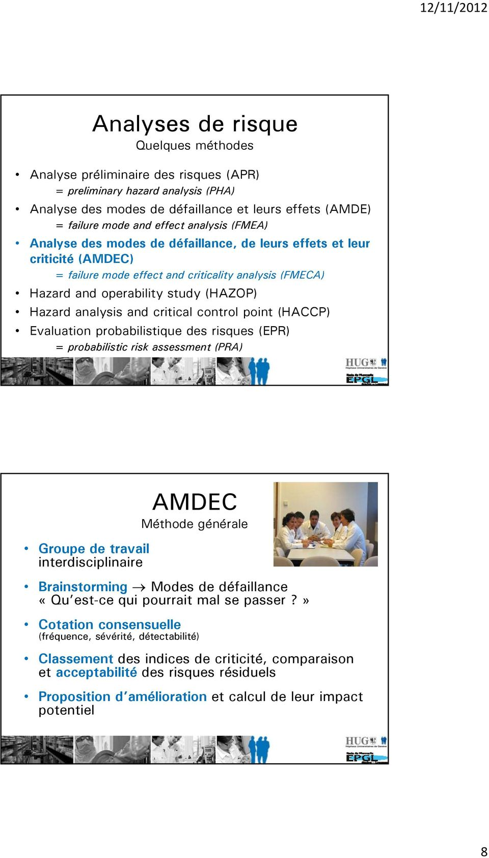 and critical control point (HACCP) Evaluation probabilistique des risques (EPR) = probabilistic risk assessment (PRA) Groupe de travail interdisciplinaire AMDEC Méthode générale Brainstorming Modes