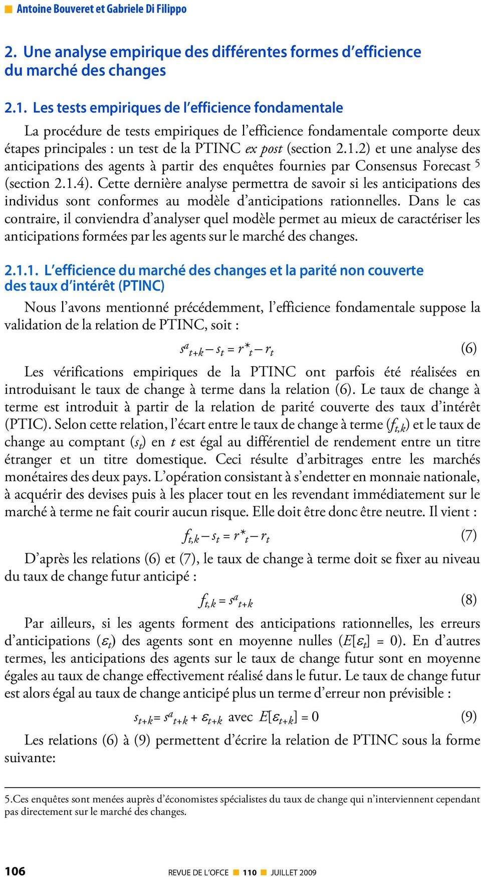 2) et une analyse des anticipations des agents à partir des enquêtes fournies par Consensus Forecast 5 (section 2.1.4).