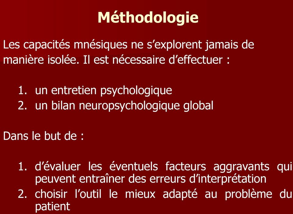 un bilan neuropsychologique global Dans le but de : 1.