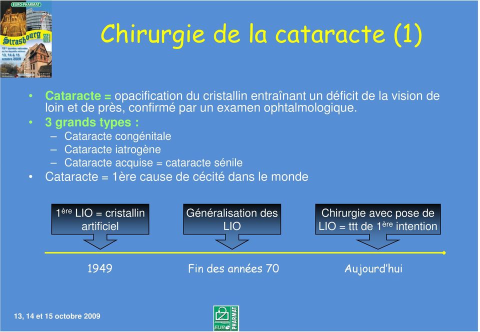 3 grands types : Cataracte congénitale Cataracte iatrogène Cataracte acquise = cataracte sénile Cataracte = 1ère