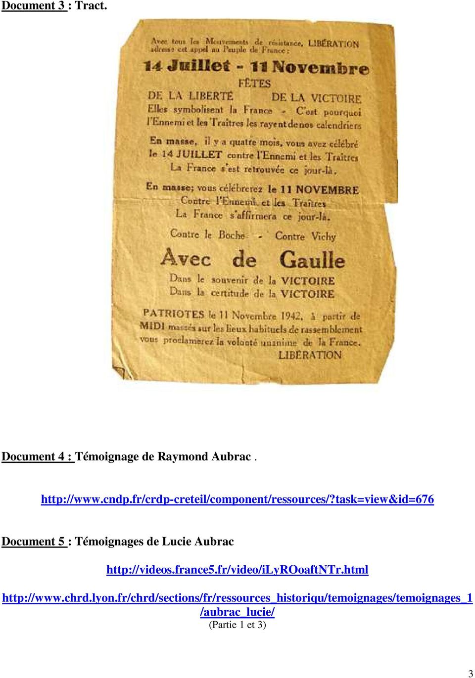 task=view&id=676 Document 5 : Témoignages de Lucie Aubrac http://videos.france5.