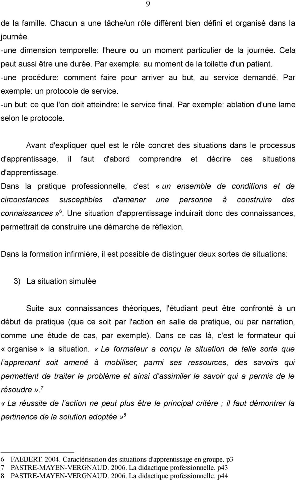 -un but: ce que l'on doit atteindre: le service final. Par exemple: ablation d'une lame selon le protocole.