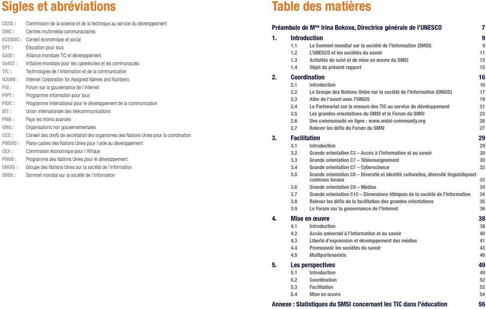 Corporation for Assigned Names and Numbers FGI : Forum sur la gouvernance de l Internet PIPT : Programme Information pour tous PIDC : Programme international pour le développement de la communication