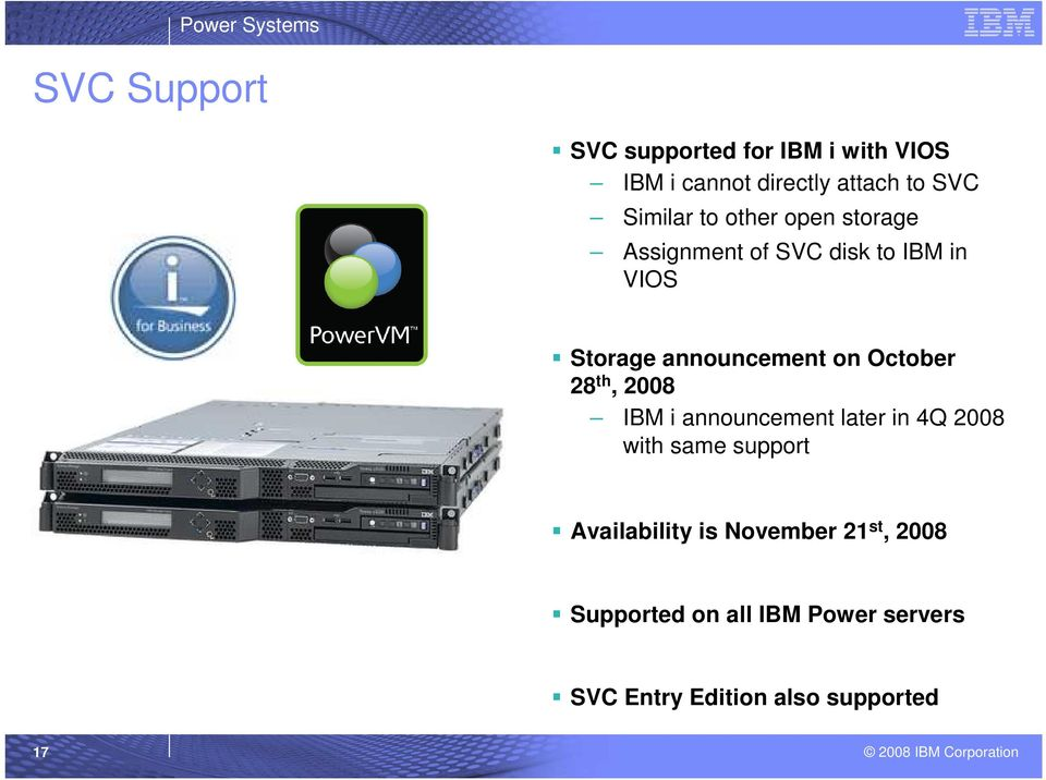 on October 28 th, 2008 IBM i announcement later in 4Q 2008 with same support Availability is