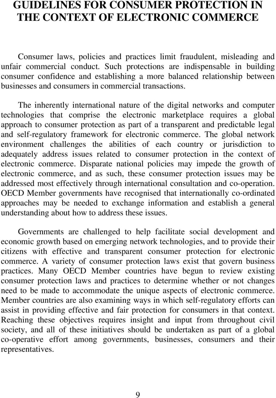 The inherently international nature of the digital networks and computer technologies that comprise the electronic marketplace requires a global approach to consumer protection as part of a