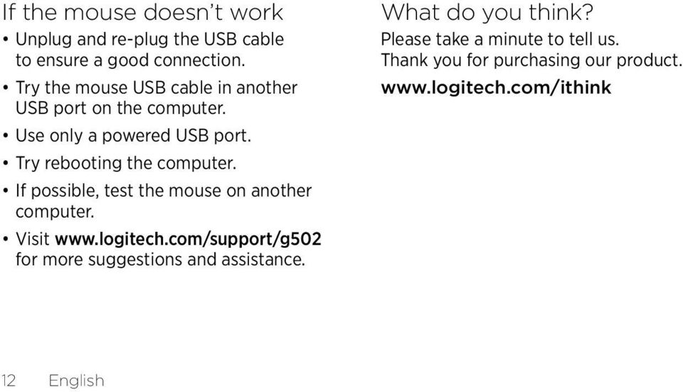 Try rebooting the computer. If possible, test the mouse on another computer. Visit www.logitech.