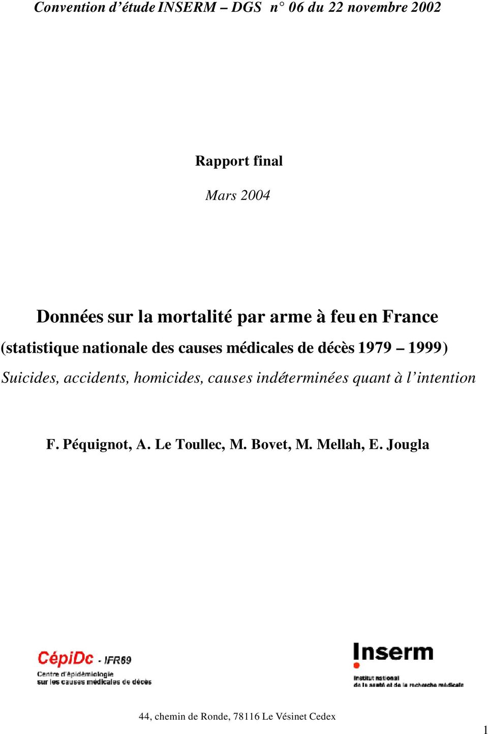 1979 1999) Suicides, accidents, homicides, causes indéterminées quant à l intention F.