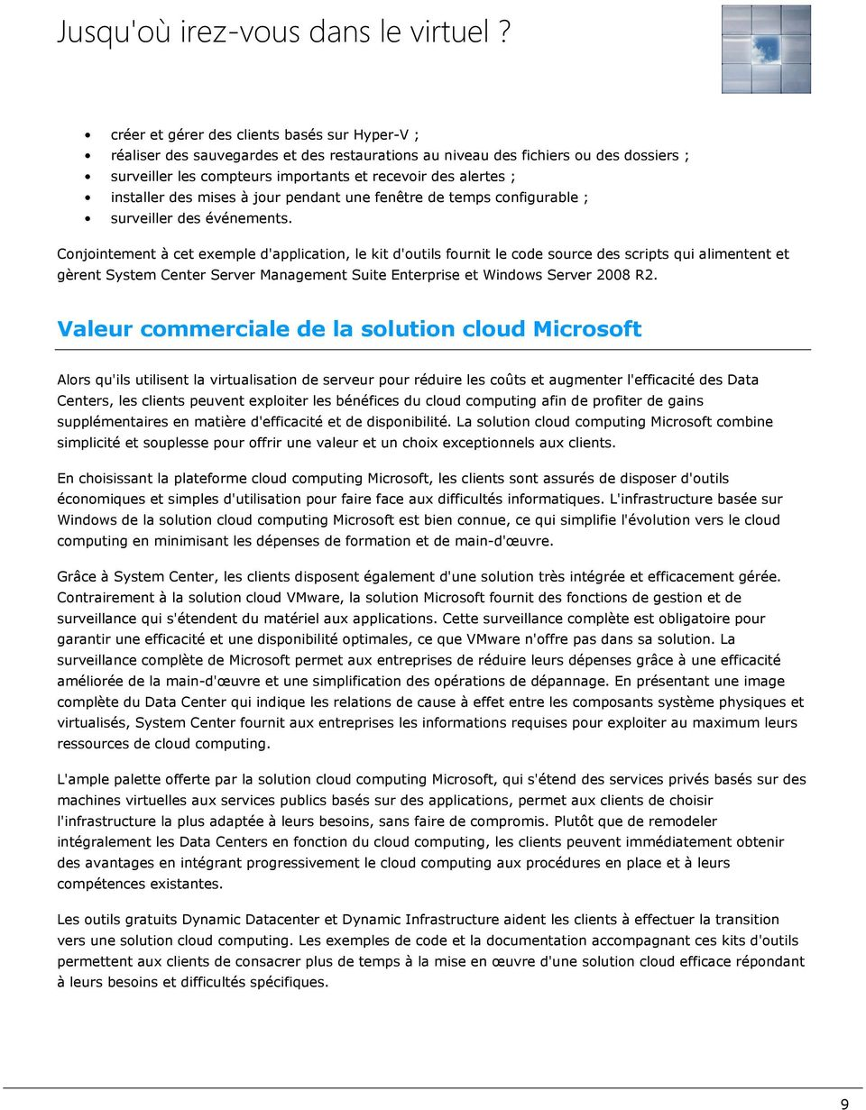 Conjointement à cet exemple d'application, le kit d'outils fournit le code source des scripts qui alimentent et gèrent System Center Server Management Suite Enterprise et Windows Server 2008 R2.
