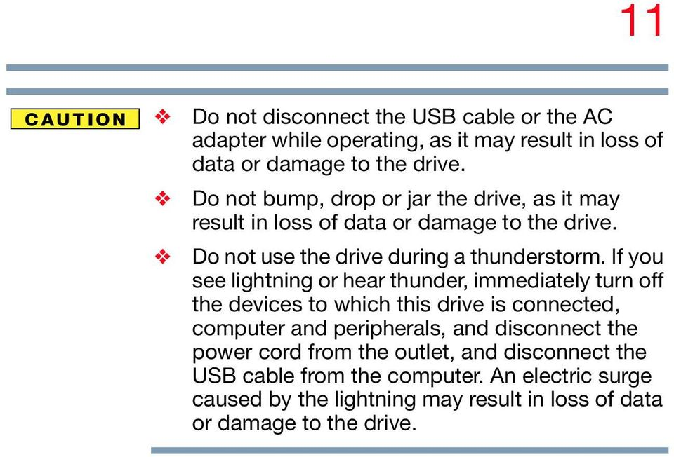 If you see lightning or hear thunder, immediately turn off the devices to which this drive is connected, computer and peripherals, and disconnect