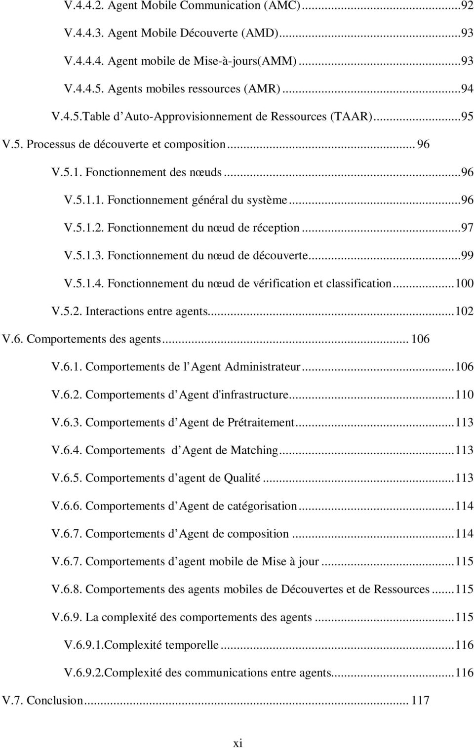 .. 96 V.5.1.2. Fonctionnement du nœud de réception... 97 V.5.1.3. Fonctionnement du nœud de découverte... 99 V.5.1.4. Fonctionnement du nœud de vérification et classification... 100 V.5.2. Interactions entre agents.