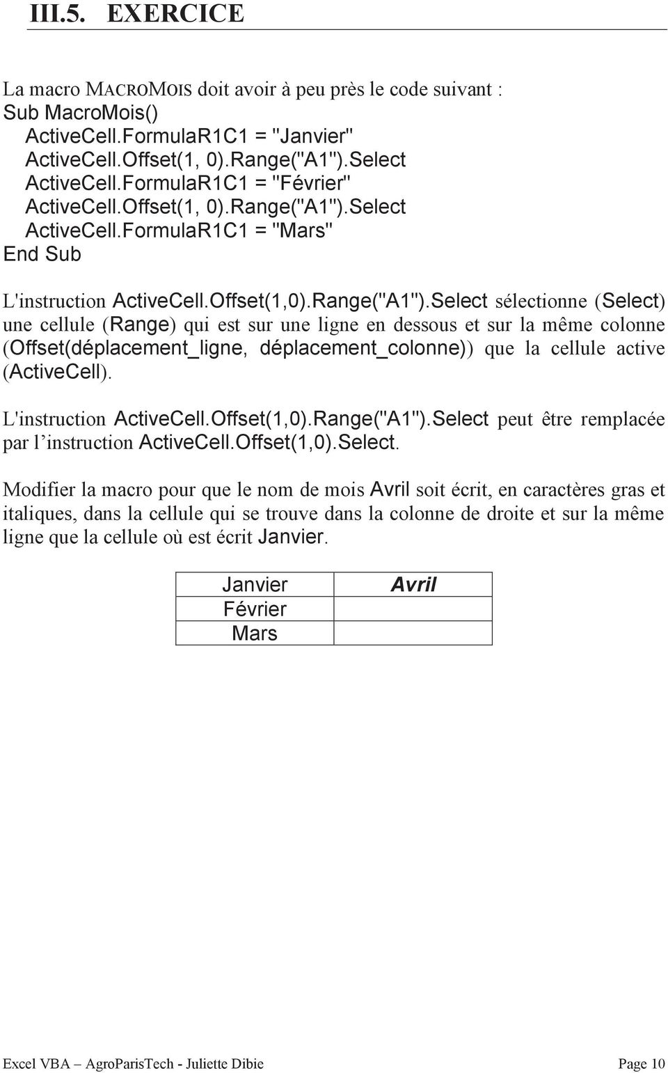 "Select ActiveCell.FormulaR1C1 = ""Mars"" End Sub L'instruction ActiveCell.Offset(1,0).Range(""A1"")."