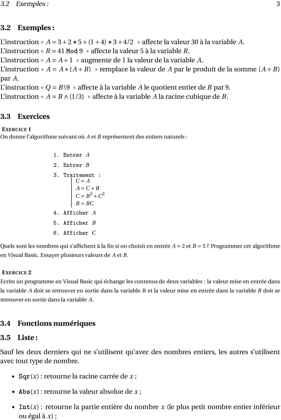 L instruction Q = B\9 affecte à la variable A le quotient entier de B par 9. L instruction A = B (1/3) affecte à la variable A la racine cubique de B. 3.