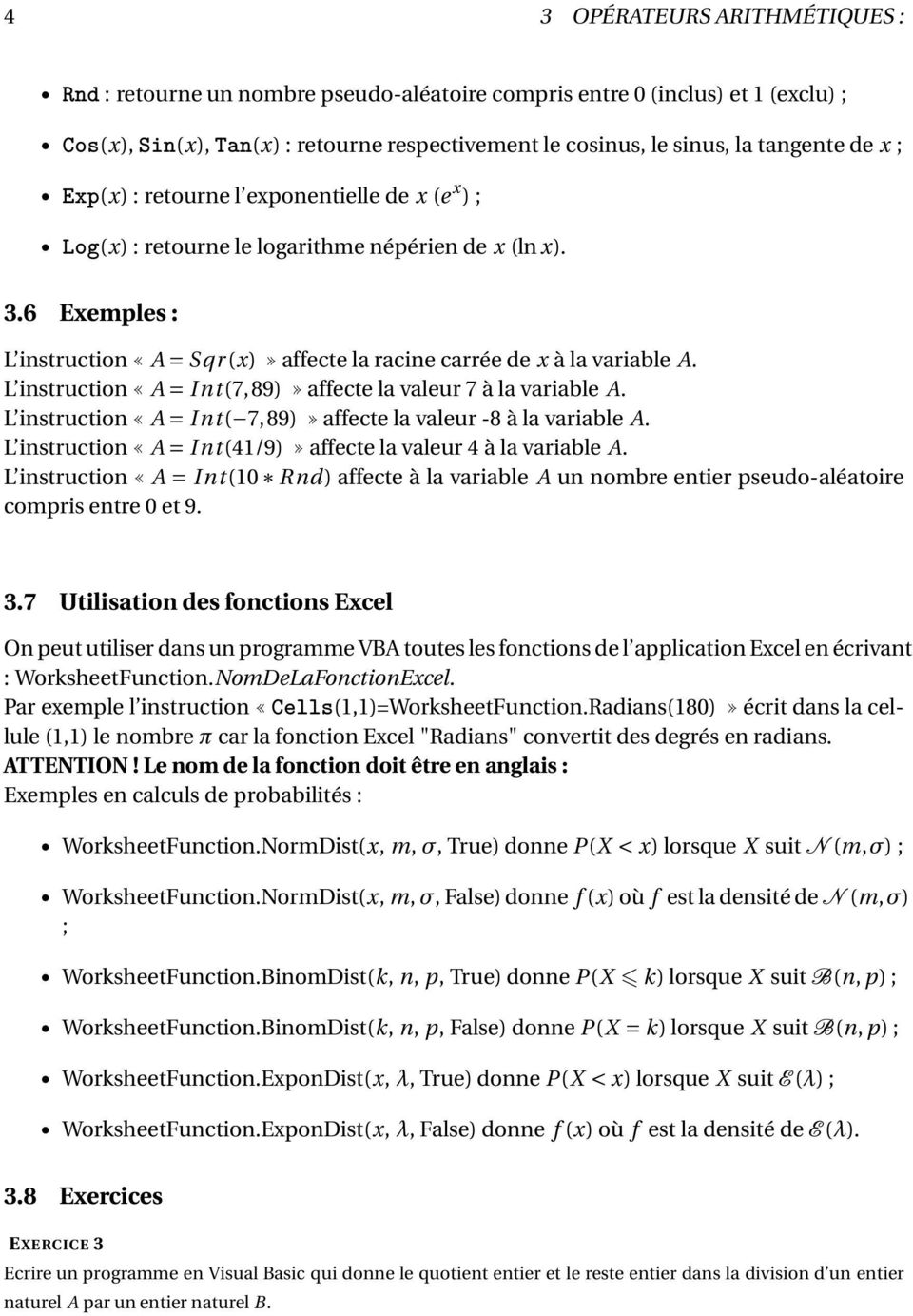 L instruction A = I nt (7, 89) affecte la valeur 7 à la variable A. L instruction A = I nt ( 7, 89) affecte la valeur -8 à la variable A.