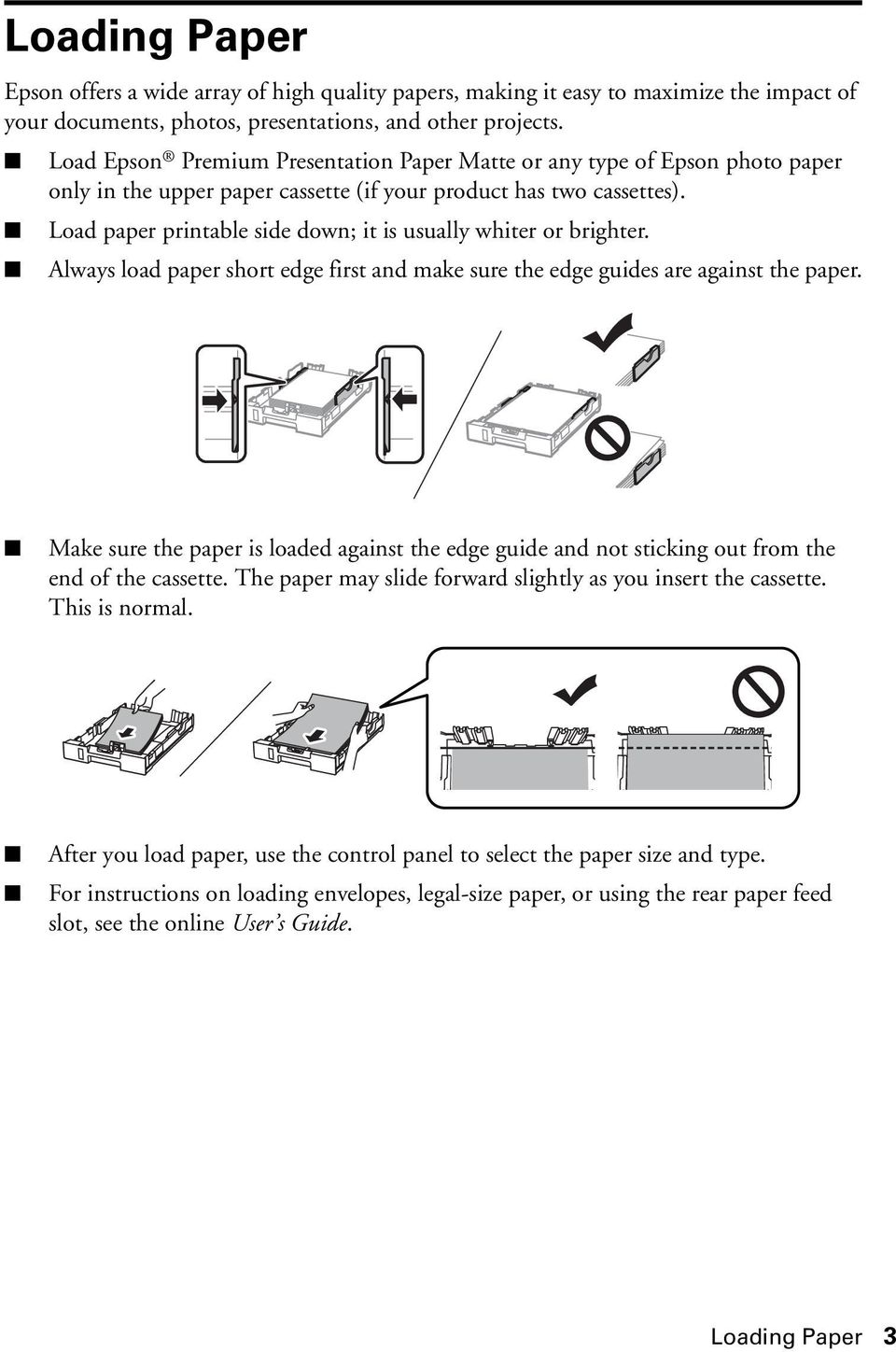 Load paper printable side down; it is usually whiter or brighter. Always load paper short edge first and make sure the edge guides are against the paper.