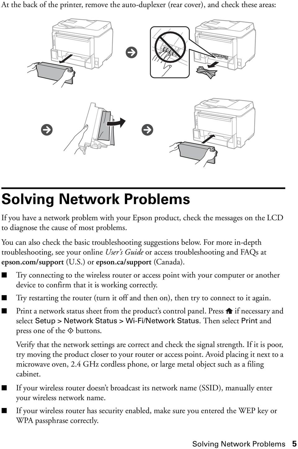 For more in-depth troubleshooting, see your online User s Guide or access troubleshooting and FAQs at epson.com/support (U.S.) or epson.ca/support (Canada).